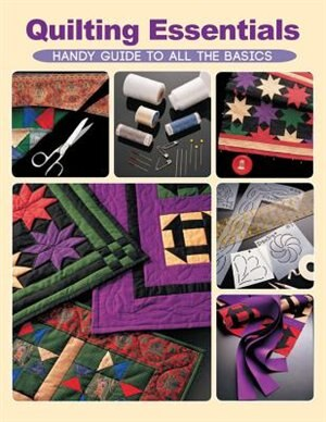 Quilting Essentials: Handy Guide To All The Basics by Editors Of Creative Publishing International