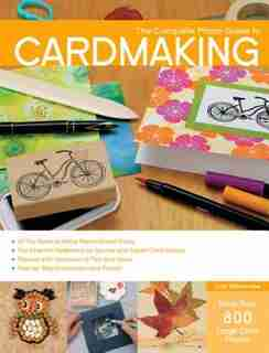 The Complete Photo Guide To Cardmaking: More Than 800 Large Color Photos by Judi Watanabe
