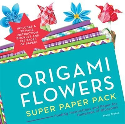Origami Flowers Super Paper Pack: Folding Instructions And Paper For Hundreds Of Blossoms by Maria Noble