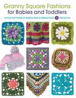 Granny Square Fashions For Babies And Toddlers: Stitch Patterns In Words And Symbols Plus 5 Projects by Margaret Hubert