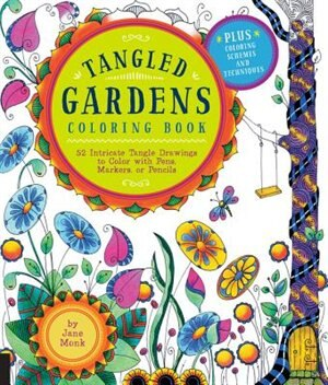 Tangled Gardens Coloring Book: 52 Intricate Tangle Drawings To Color With Pens, Markers, Or Pencils by Jane Monk