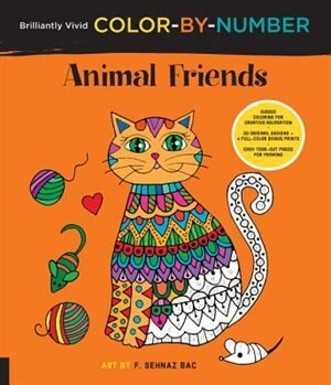 Brilliantly Vivid Color-by-number: Animal Friends: Guided coloring for creative relaxation--30 original designs + 4 full-color bonus prints--Easy tear by F. Sehnaz Bac