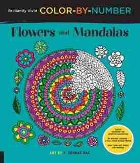 Brilliantly Vivid Color-by-number: Flowers And Mandalas: Guided coloring for creative relaxation--30 original designs + 4 full-color bonus prints--Easy tear by F. Sehnaz Bac