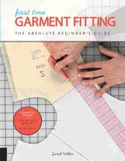 First Time Garment Fitting: The Absolute Beginner's Guide - Learn By Doing * Step-by-step Basics + 8 Projects by Sarah Veblen
