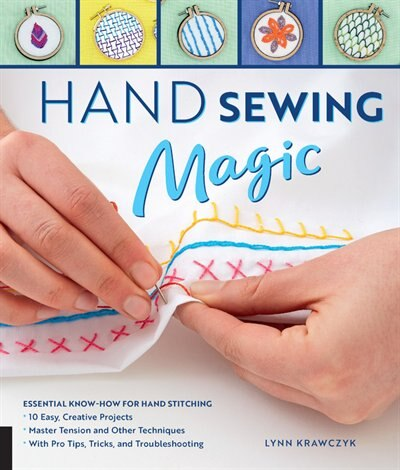 Hand Sewing Magic: Essential Know-how For Hand Stitching--*10 Easy, Creative Projects *master Tension And Other Techni by Lynn Krawczyk