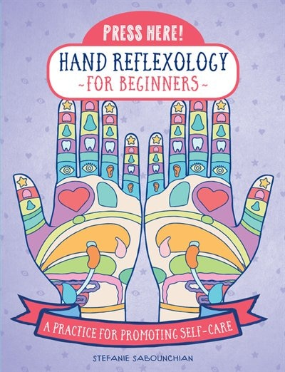 Press Here! Hand Reflexology For Beginners: A Practice For Promoting Self-care by Stefanie Sabounchian