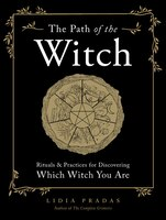 The Path Of The Witch: Rituals & Practices For Discovering Which Witch You Are