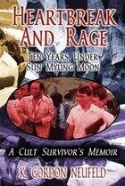 Heartbreak and Rage: Ten Years Under Sun Myung Moon