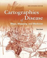 Cartographies Of Disease: Maps, Mapping, And Medicine, New Expanded Edition