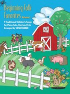 Beginning Folk Favorites, Vol 1: 9 Traditional Children's Songs For Piano Solo, Duet, And Trio