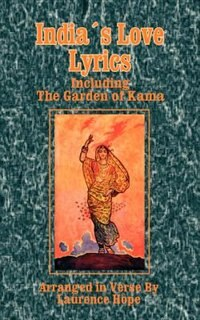 India's Love Lyrics: Including The Garden Of Kama by Laurence Hope
