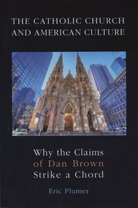 The Catholic Church and American Culture: Why the Claims of Dan Brown Strike a Chord
