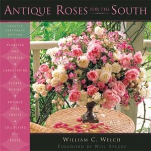Antique Roses for the South: New Edition by William C. Welch