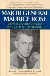 Major General Maurice Rose: World War II's Greatest Forgotten Commander