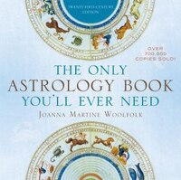 The Only Astrology Book You'll Ever Need: Twenty-First-Century Edition