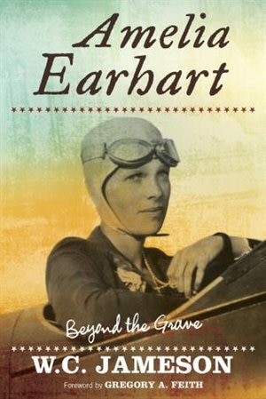 Amelia Earhart: Beyond The Grave by W.C. Jameson