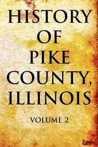 Book History Of Pike County Illinois: Vol.2 by Chas C Chapman