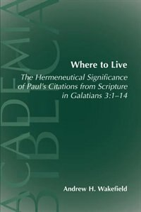 Where to Live: The Hermeneutical Significance of Paul's Citations from Scripture in Galatians 3:1-14