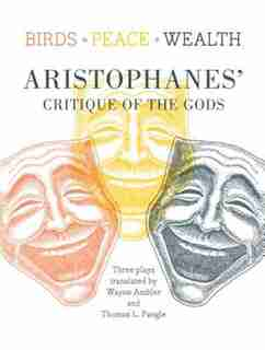 Birds, Peace, Wealth: Aristophanes' Critique of the Gods by Aristophanes