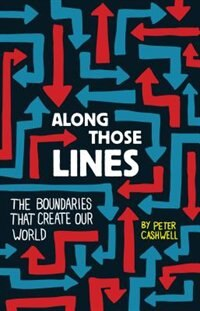 Along Those Lines: The Boundaries that Create Our World by Peter Cashwell