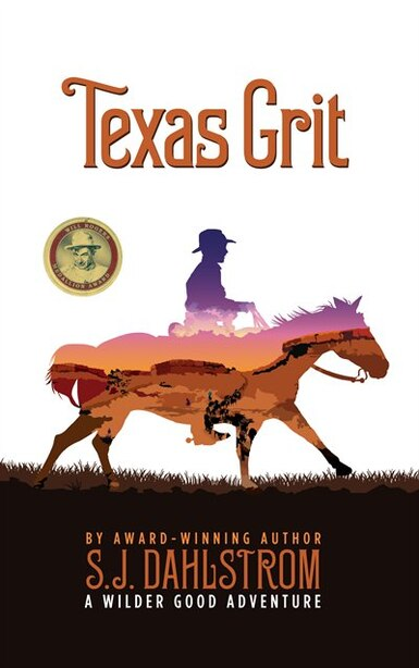 Texas Grit: The Adventures of Wilder Good #2 by S. J. Dahlstrom