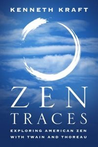 Zen Traces: Exploring American Zen With Twain And Thoreau by Kenneth Kraft