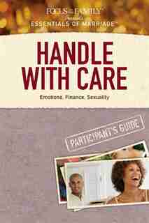 Handle With Care Participant's Guide: Emotions, Finance, Sexuality