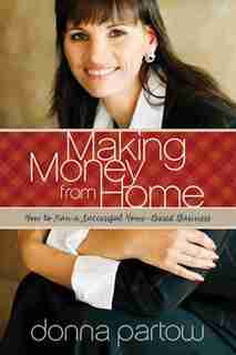 Making Money from Home: How to Run a Successful Home-Based Business by Donna Partow
