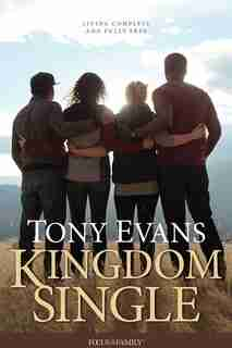 Kingdom Single: Living Complete And Fully Free by Tony Evans