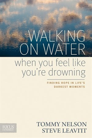 Walking On Water When You Feel Like You're Drowning: Finding Hope In Life's Darkest Moments by Tommy Nelson