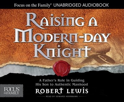 Raising A Modern-day Knight: A Father's Role In Guiding His Son To Authentic Manhood by Edward Herrmann