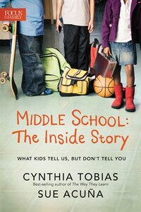 Middle School: The Inside Story: What Kids Tell Us, But Dont Tell You