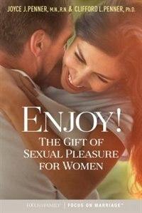 Enjoy!: The Gift Of Sexual Pleasure For Women by Joyce J. Penner