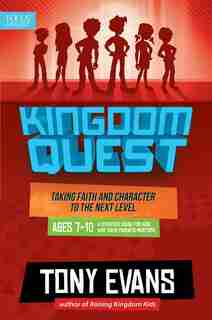 Kingdom Quest: A Strategy Guide For Kids And Their Parents/mentors: Taking Faith And Character To The Next Level by Tony Evans