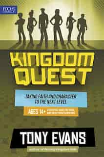 Kingdom Quest: A Strategy Guide For Teens And Their Parents/mentors: Taking Faith And Character To The Next Level by Tony Evans