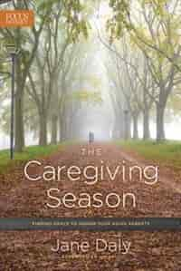 The Caregiving Season: Finding Grace To Honor Your Aging Parents by Jane Daly