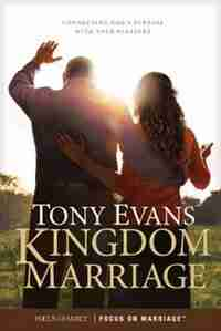 Kingdom Marriage: Connecting God's Purpose With Your Pleasure by Tony Evans