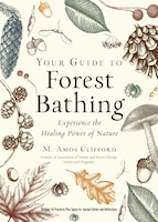 Your Guide To Forest Bathing (expanded Edition): Experience The Healing Power Of Nature