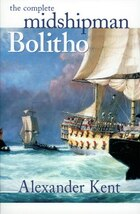 The Complete Midshipman Bolitho: The Richard Bolitho Novels #1