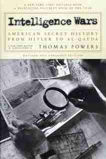 Intelligence Wars: American Secret History from Hitler to Al-Qaeda by Thomas Powers