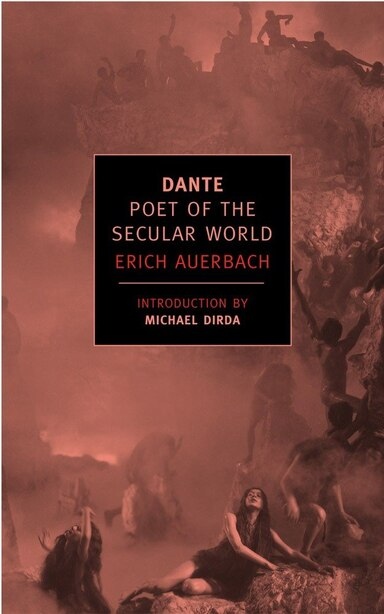 Dante: Poet Of The Secular World by Erich Auerbach