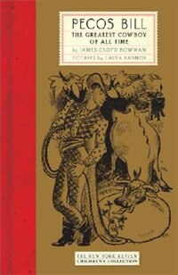 Pecos Bill: The Greatest Cowboy Of All Time by James Cloyd Bowman