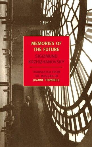 Memories Of The Future de Sigizmund Krzhizhanovsky