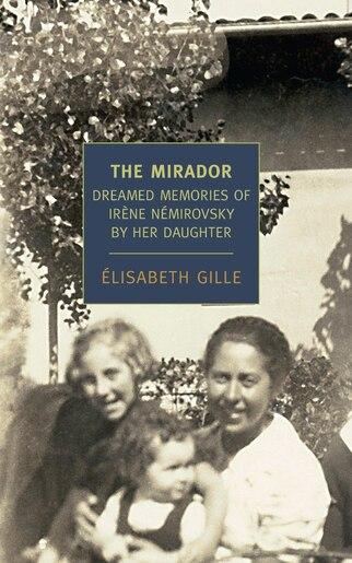 The Mirador: Dreamed Memories Of Irene Nemirovsky By Her Daughter de ELISABETH GILLE