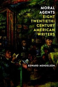 Moral Agents: Eight Twentieth-century American Writers: A Group Portrait