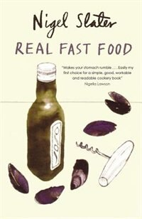 Real Fast Food: 350 Recipes Ready-to-eat In 30 Minutes by Nigel Slater