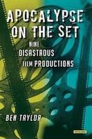 Apocalypse On The Set: Nine Disastrous Film Productions