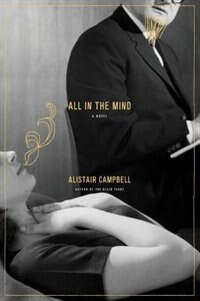 All In The Mind: A Novel by Alastair Campbell