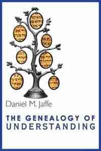 The Genealogy of Understanding by Daniel M. Jaffe