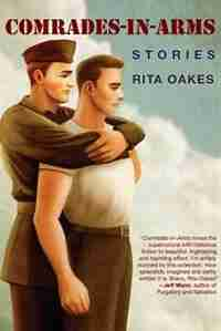 Comrades-in-Arms: Stories by Rita Oakes